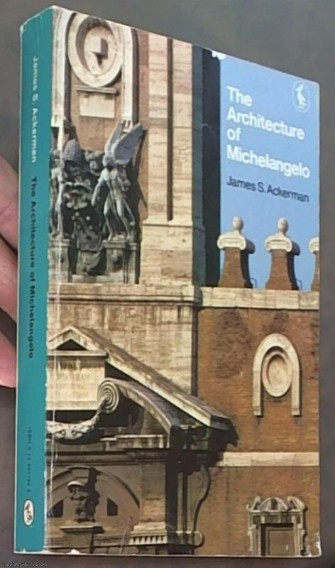 The Architecture of Michelangelo: With a Catalogue of …